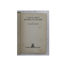 I HAVE ONLY MYSELF TO BLAME by ELIZABETH BIBESCO , 1922