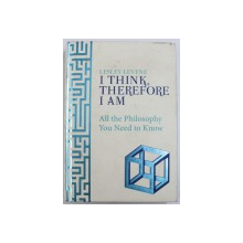 I THIHK M THEREFORE I AM  - ALL THE PHILOSOPHY YOU NEED TO KNOW by LESLEY LEVENE , 2010