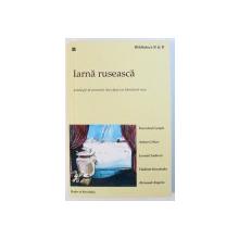 IARNA RUSEASCA  - ANTOLOGIE DE POVESTIRI DIN CLASICI AI LITERATURII RUSE , antologie de DIANA IEPURE , 2013