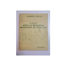 IASII PINA LA MIJLOCUL SECOLULUI AL XVII-LEA-ALEXANDRU ANDRONIC  IASI 1986