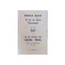 ICH BIN DER STERNE PRESSEATTACHE  - 25 DE POEME DIN GEORG TRAKL , traduse de STEFAN BACIU , EDITIE BILINGVA ROM . - GERMANA , 1997