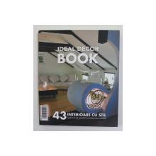 IDEAL DECOR BOOK - 43 INTERIOARE CU STIL SEMNATE DE ARHITETI SI DESIGNERI ROMANI , 2011