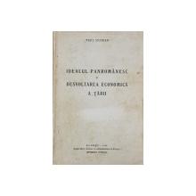 IDEALUL PANROMANESC SI DESVOLTAREA ECONOMICA A TARII de PAUL STERIAN , 1938 , DEDICATIE *