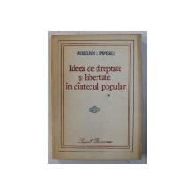 IDEEA DE DREPTATE SI LIBERTATE IN CINTECUL POPULAR de AURELIAN I. POPESCU , 1988