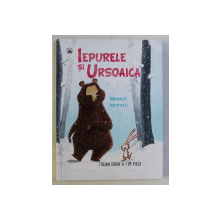 IEPURELE SI URSOAICA , NARAVURI IEPURESTI , ilustrata de JIM FIELD , de JULIAN GOUGH , 2018