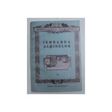 IERNAREA ALBINELOR de N . FOTI ,1955 ,  EDITIE ANASTATICA * , APARUTA DUPA 1990