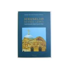 IERUSALIM SENSUL LUMII  - SCURTE INSEMNARI DESPRE LOCURILE SFINTE de MONAHIA  STAVROFORA THEODORA (  VIDESCU ) , 2015