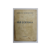 IISUS SI SCOALA de AURELIA DUMITRASCU , 1939