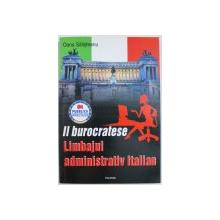 IL BUROCRATESE  -LIMBAJUL ADMINISTRATIV ITALIAN de OANA SALISTEANU , 2007