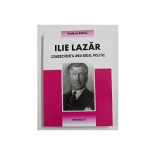 ILIE LAZAR , CONSECVENTA UNUI IDEAL POLITIC de ANDREA DOBES , 2006