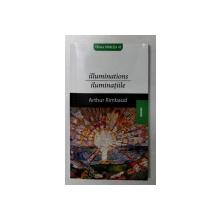 ILLUMINATIONS / ILUMINATIILE de ARTHUR RIMBAUD , 2008 *EDITIE BILINGVA