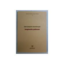 IMAGINARIILE POLITICULUI de JEAN - JACQUES WUNENBURGER , 2005