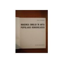 IMAGINEA OMULUI IN ARTA POPULARA ROMANEASCA de PAUL PETRESCU , 1969
