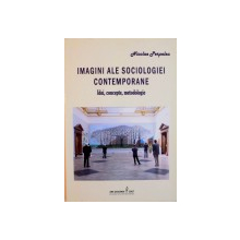 IMAGINI ALE SOCIOLOGIEI CONTEMPORANE, IDEI, CONCEPTE, METODOLOGIE de NICOLAE PERPELEA, 2007