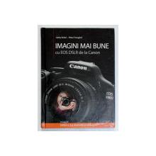 IMAGINI MAI BUNE CU EOS DSLR DE LA CANON , EDITIA A II-a , 2013