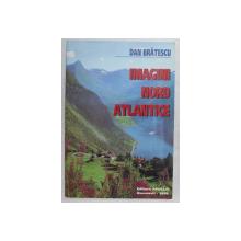 IMAGINI NORD ATLANTICE de DAN BRATESCU , 1998 *DEDICATIE
