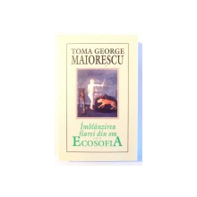 IMBLANZIREA FIAREI DIN OM SAU ECOSOFIA de TOMA GEORGE MAIORESCU , EDITIA A II A 2001