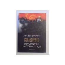IMBLANZIREA INFINITULUI , POVESTEA MATEMATICII de IAN STEWART , 2011