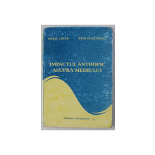 IMPACTUL ANTROPIC ASUPRA MEDIULUI de MARIA LAZAR , IOAN DUMITRESCU , 2006