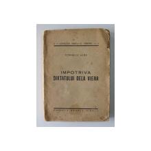 IMPOTRIVA DIKTATULUI DE LA VIENA de CORNELIU ALBU , COLECTIA 'ARDEALUL NOSTRU ' NR. 4 , 1944 , COPERTA SPATE SI COTORUL REFACUTE *