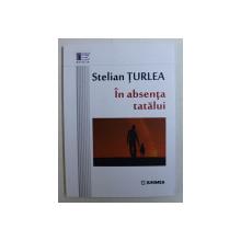 IN ABSENTA TATALUI de STELIAN TURLEA , 2016 DEDICATIE*