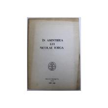 IN AMINTIREA LUI NICOLAE IORGA , CUPRINDE REPRODUCEREA EDITIEI DIN 1942 ,  1990