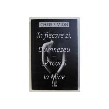 IN FIECARE ZI , DUMNEZEU SE ROAGA LA MINE de CHRIS SIMION , 2016