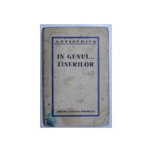 IN GENUL... TINERILOR, ANTISTHIUS ( NICOLAE STEINHARDT ) , EDITIA I * , VOLUMUL DE DEBUT - BUCURESTI, 1934
