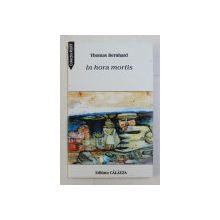 IN HORA MORTIS  - CICLU DE POEME de THOMAS BERNHARD , 2002