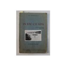 IN JOC CU APA de G. SARBULESCU  - NOTITELE UNUI VOIAJ IN KAIAK DELA BUCURESTI LA TEKIRGHIOL , EDITIE INTERBELICA