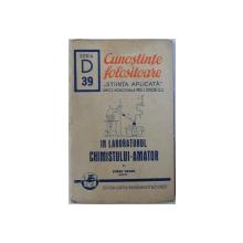 """IN LABORATORUL  CHIMISTULUI  - AMATOR de EUGEN NEVEN , SERIA '' CUNOSTINTE FOLOSITOARE """"  STIINTA APLICATA , SERIA D. , No . 39, 1941"""