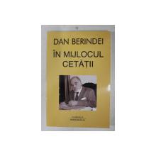 IN MIJLOCUL CETATII - ARTICOLE de DAN BERINDEI , 2009 , DEDICATIE*