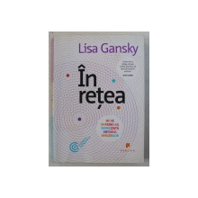 IN RETEA - DE CE SHARING - UL REPREZINTA VIITORUL AFACERILOR de LISA GANSKY , 2011