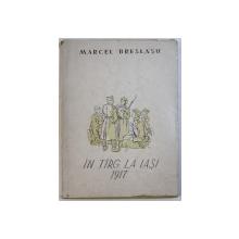 IN TARG LA IASI -  1917 de MARCEL BRESLASU , ilustratii de I. BALASA , 1955 , DEDICATIE*