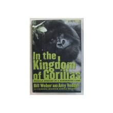 IN THE KINGDOM OF GORILLAS , FRAGILE SPECIES IN A DANGEROUS LAND by BILL WEBER and AMY VEDDER , 2001