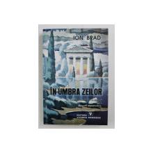 IN UMBRA ZEILOR DIN CICLUL ,, AMBASADOR LA ATENA '' DE ION BRAD , 2003 , *DEDICATIE