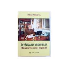 IN VALTOAREA VREMURILOR  - GANDURILE UNUI INGINER de MIHAI MIHAITA , 2010 , DEDICATIE*