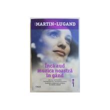 INCA AUD MUZICA NOASTRA IN GAND de  AGNES  MARTIN  - LUGAND , 2017