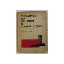 INCALZIREA CU AER CALD A CONSTRUCTIILOR de LAURENTIU ANTOHI , 1987