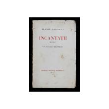INCANTATII  - POEME de ILARIE VORONCA , CU UN PORTRET INEDIT de MILITA PETRASCU , 1931 , COPERTE CU PETE SI URME DE UZURA *