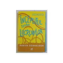 INCEPUTUL TUTUROR LUCRURILOR de ROBYN SCHNEIDER , 2015