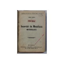 INCERCARI DE METAFISICA MATERIALISTA / TEORIA FATALISMULUI   de VASILE CONTA , COLECTIA ' BIBLIOTECA PENTRU TOTI ' , 863 - 864 , COLEGAT DE DOUA CARTI * , PERIOADA INTERBELICA