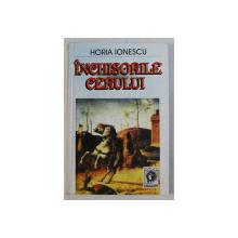 INCHISORILE CERULUI de HORIA IONESCU , 1998