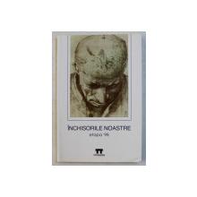 INCHISORILE NOASTRE - ETAPA ' 98 , editor VICTOR BARSAN , 1998
