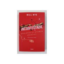 INCONTESTABIL - EVOLUTIA SI STIINTA CREATIEI de BILL NYE , 2019