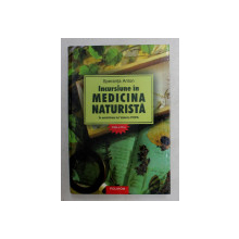 INCURSIUNE IN MEDICINA NATURISTA de SPERANTA ANTON  , EDITIA A XIII - A , , EDITIE CARTONATA