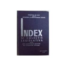 INDEX SI COLECTIE LEGISLATIVA PENTRU UZUL COMITETELOR EXECUTIVE ALE CONSILIILOR POPULARE , coordonatori DUMITRU HOLT si CONSTANTIN VOINESCU , 1970