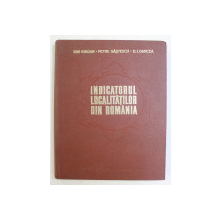 INDICATORUL LOCALITATILOR DIN ROMANIA de ION IORDAN ...D.I.OANCEA , 1974 , DEDICATIE*