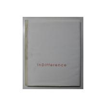 INDIFFERENCE , ALBUM DE FOTOGRAFIE de PETRU BOGDAN , 2000