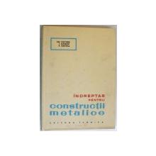 INDREPTAR PENTRU CONSTRUCTII METALICE de EM. FLUTURE , I. OTESCU , P. CRISTEA  , Bucuresti 1964